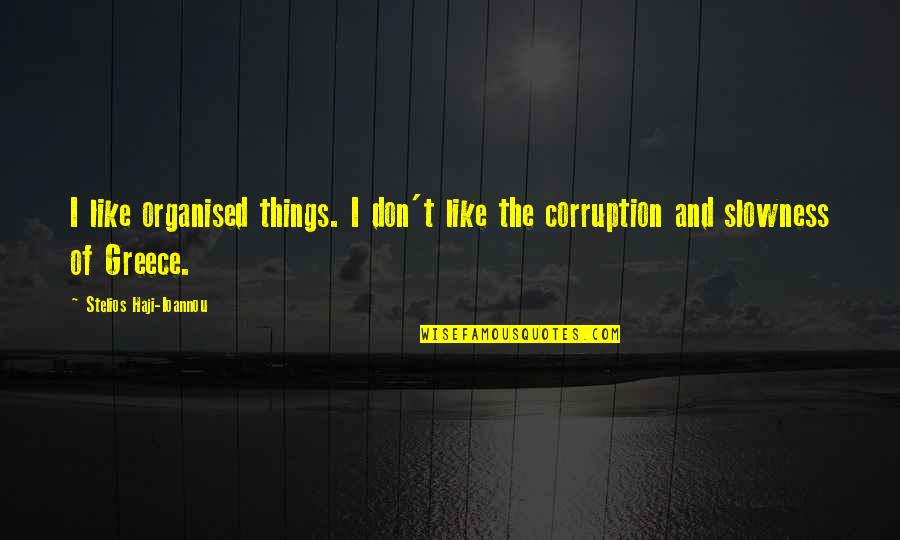 Stelios Quotes By Stelios Haji-Ioannou: I like organised things. I don't like the