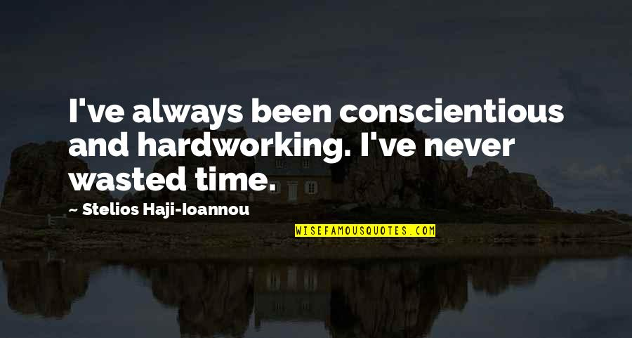 Stelios Quotes By Stelios Haji-Ioannou: I've always been conscientious and hardworking. I've never
