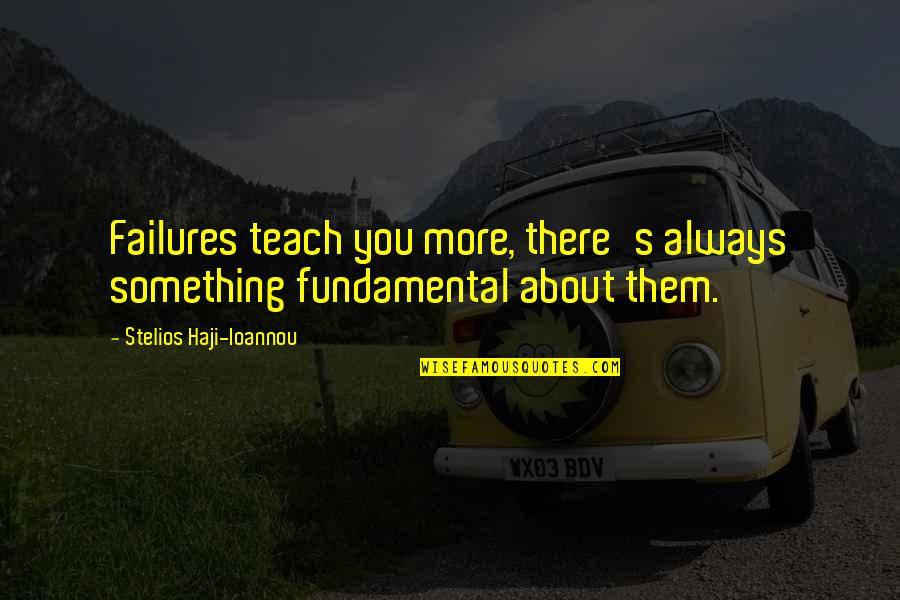Stelios Quotes By Stelios Haji-Ioannou: Failures teach you more, there's always something fundamental