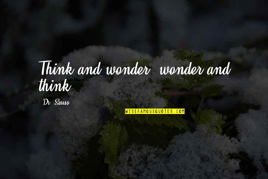 Stella Gibbons Cold Comfort Farm Quotes By Dr. Seuss: Think and wonder, wonder and think.