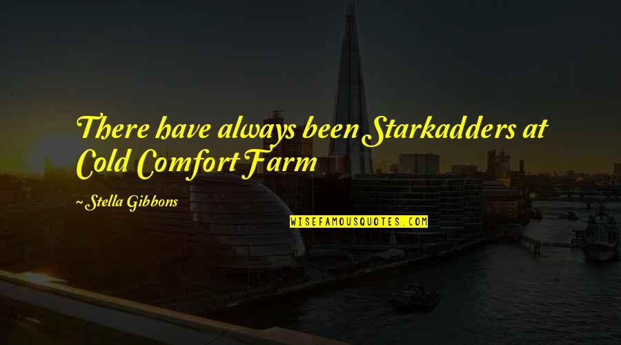 Stella Gibbons Cold Comfort Farm Quotes By Stella Gibbons: There have always been Starkadders at Cold Comfort