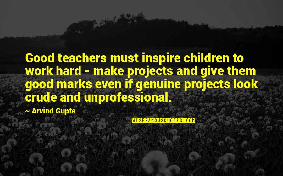 Stellar Service Quotes By Arvind Gupta: Good teachers must inspire children to work hard