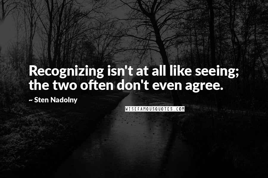 Sten Nadolny quotes: Recognizing isn't at all like seeing; the two often don't even agree.