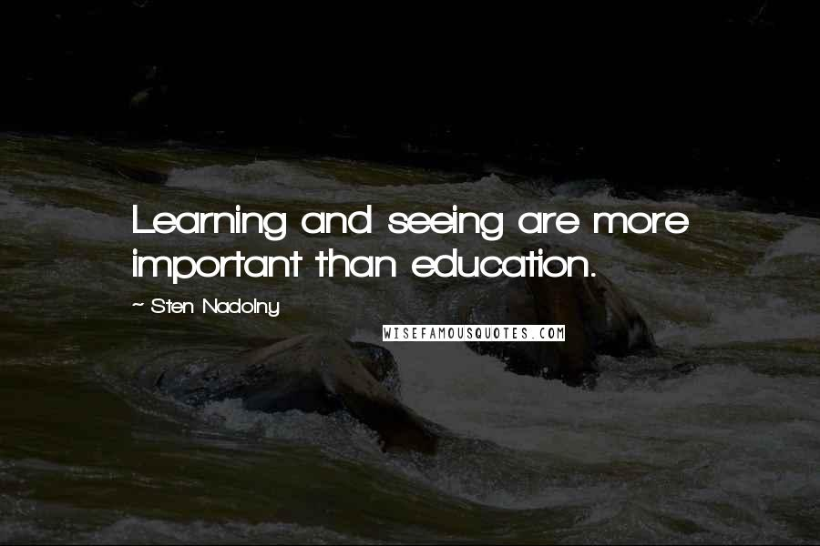 Sten Nadolny quotes: Learning and seeing are more important than education.