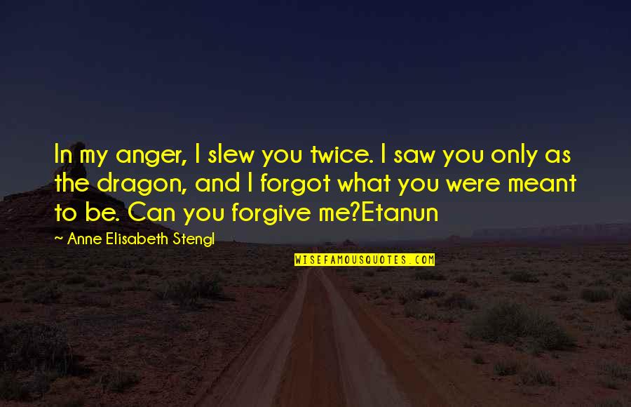 Stengl Quotes By Anne Elisabeth Stengl: In my anger, I slew you twice. I