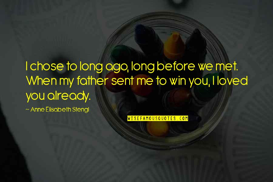 Stengl Quotes By Anne Elisabeth Stengl: I chose to long ago, long before we