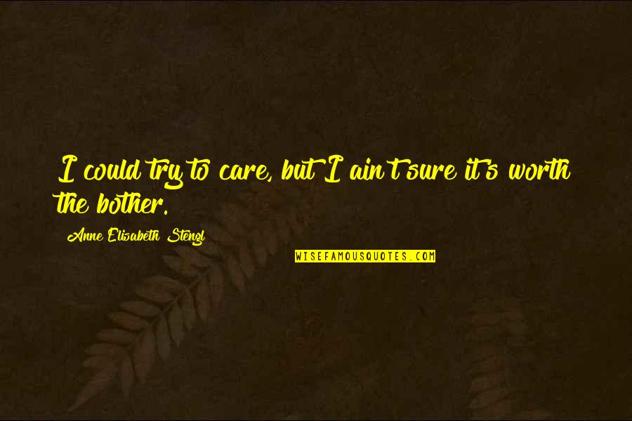 Stengl Quotes By Anne Elisabeth Stengl: I could try to care, but I ain't