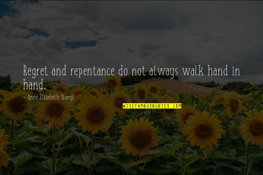 Stengl Quotes By Anne Elisabeth Stengl: Regret and repentance do not always walk hand