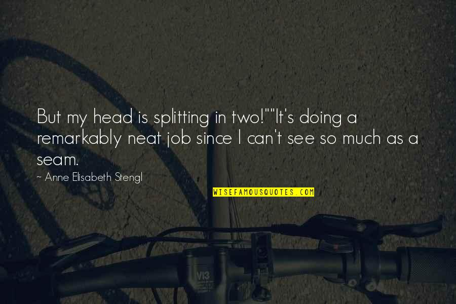 """Stengl Quotes By Anne Elisabeth Stengl: But my head is splitting in two!""""""""It's doing"""