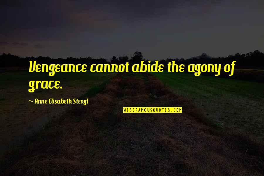 Stengl Quotes By Anne Elisabeth Stengl: Vengeance cannot abide the agony of grace.