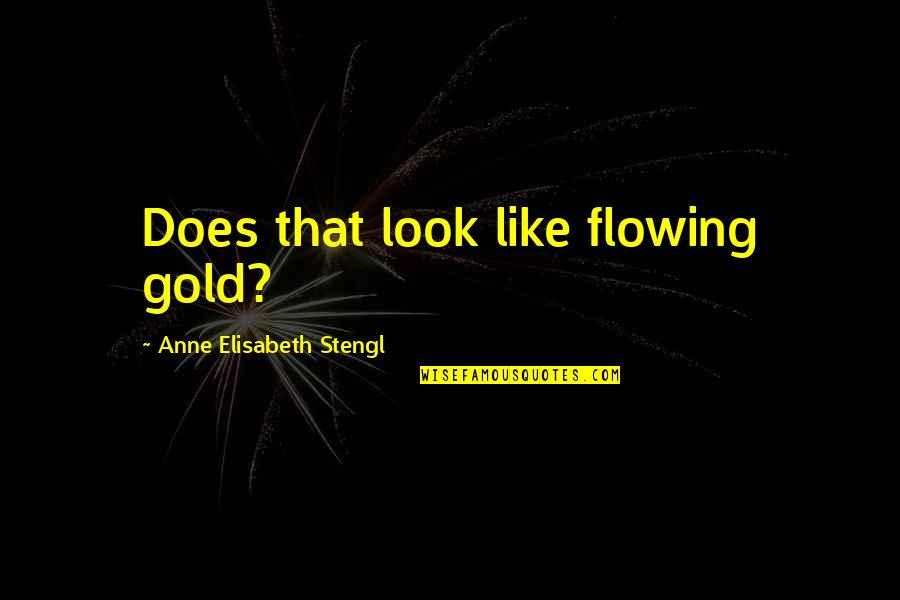 Stengl Quotes By Anne Elisabeth Stengl: Does that look like flowing gold?
