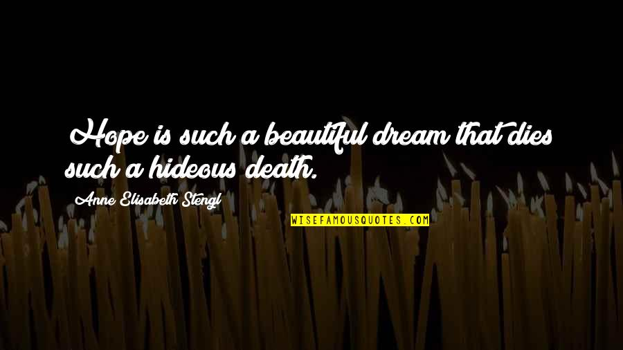Stengl Quotes By Anne Elisabeth Stengl: Hope is such a beautiful dream that dies