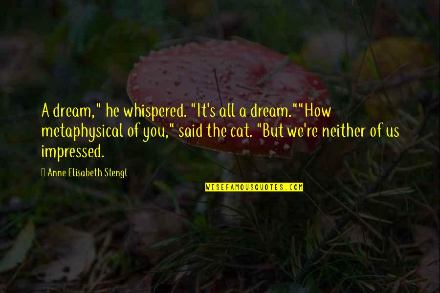 """Stengl Quotes By Anne Elisabeth Stengl: A dream,"""" he whispered. """"It's all a dream.""""""""How"""