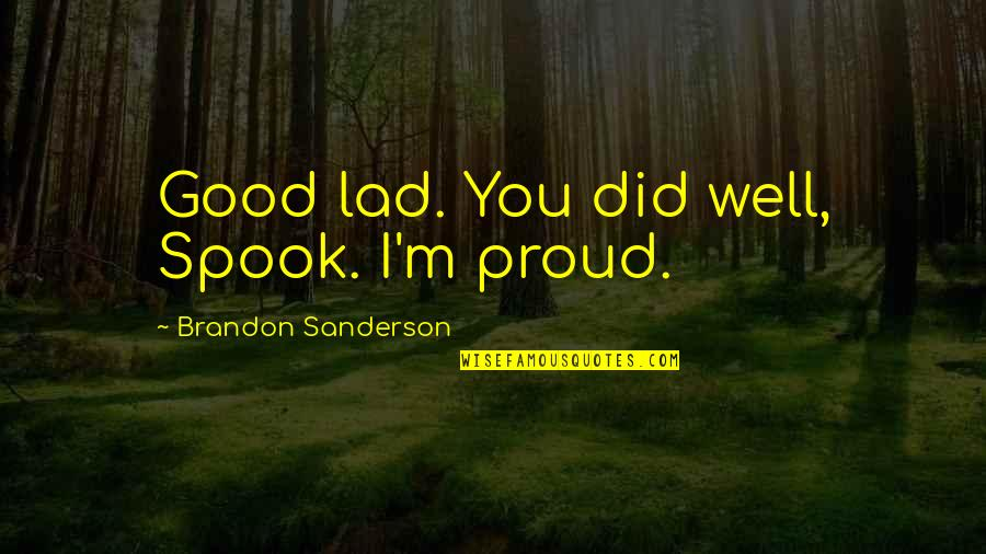 Stengl Quotes By Brandon Sanderson: Good lad. You did well, Spook. I'm proud.
