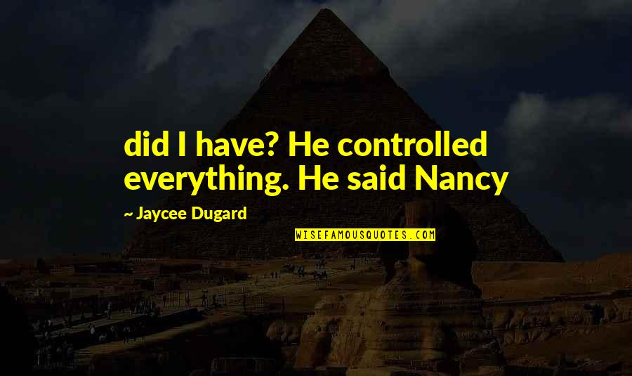 Stengl Quotes By Jaycee Dugard: did I have? He controlled everything. He said