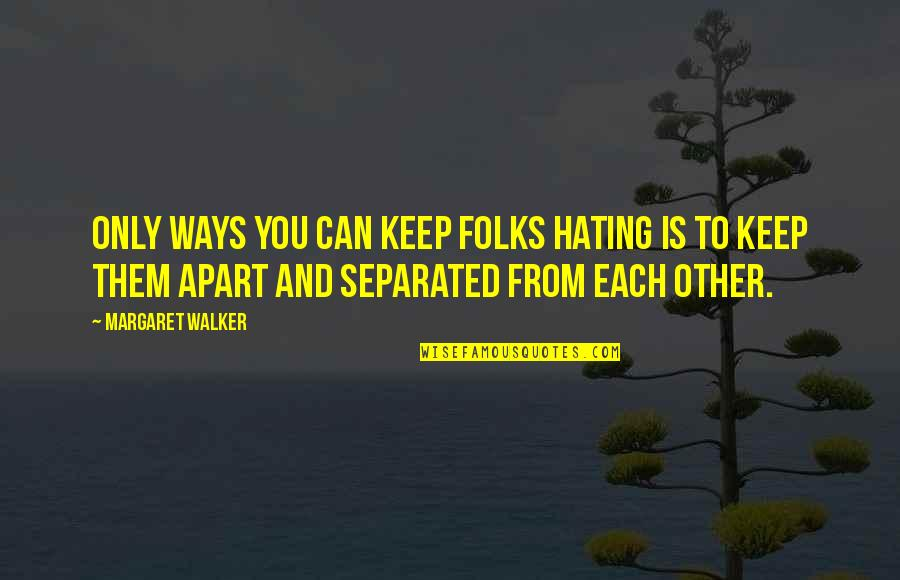 Stengl Quotes By Margaret Walker: Only ways you can keep folks hating is