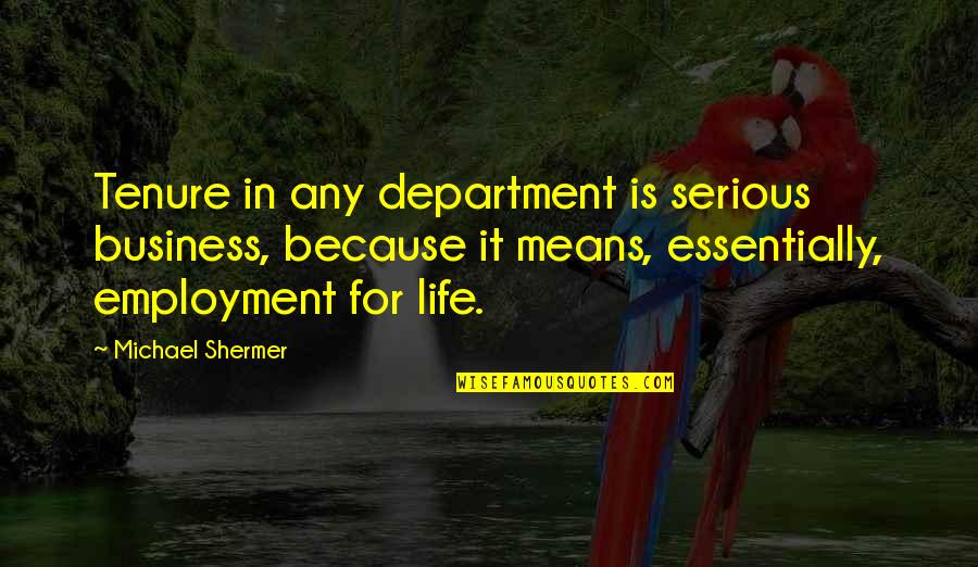 Stengl Quotes By Michael Shermer: Tenure in any department is serious business, because