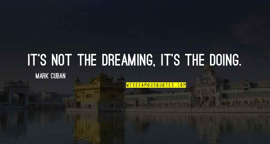 Stepford Smiler Quotes By Mark Cuban: It's not the dreaming, it's the doing.