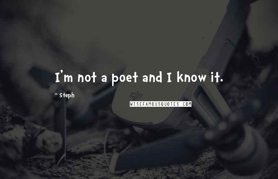 Steph quotes: I'm not a poet and I know it.