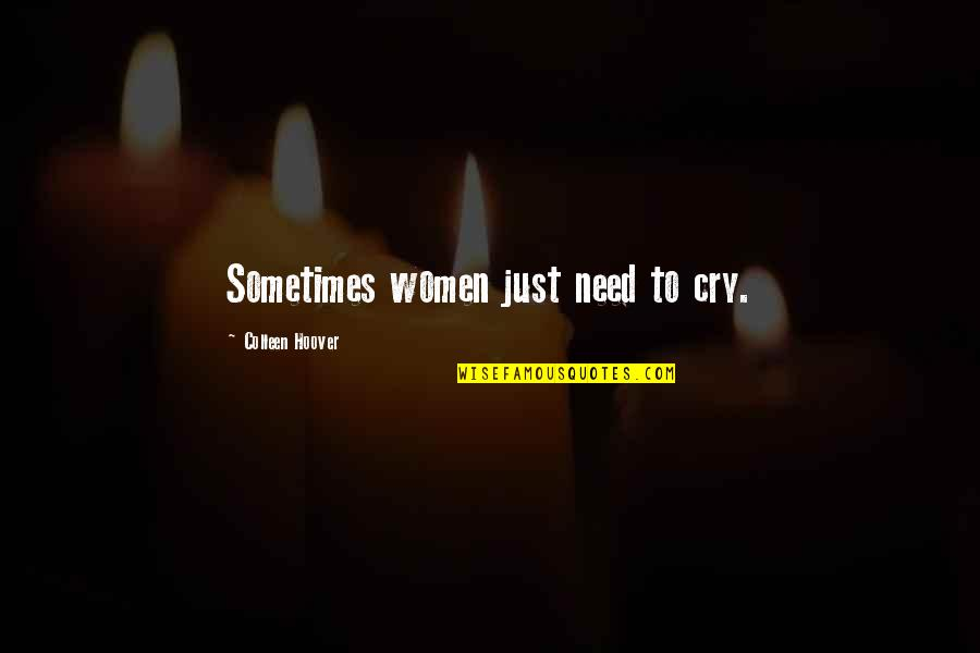 Stephan Winkelmann Quotes By Colleen Hoover: Sometimes women just need to cry.