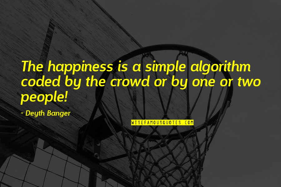 Stephan Winkelmann Quotes By Deyth Banger: The happiness is a simple algorithm coded by
