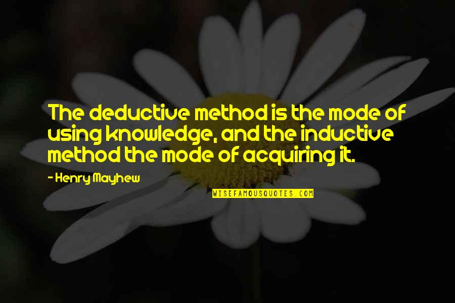 Stephan Winkelmann Quotes By Henry Mayhew: The deductive method is the mode of using