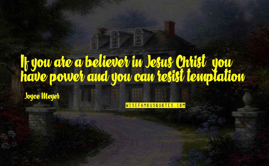 Stephan Winkelmann Quotes By Joyce Meyer: If you are a believer in Jesus Christ,
