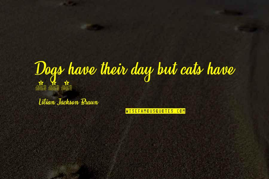 Stephan Winkelmann Quotes By Lilian Jackson Braun: Dogs have their day but cats have 365.