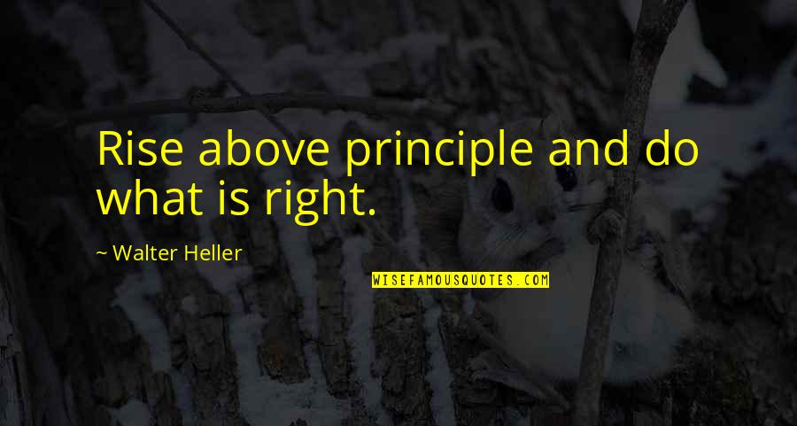 Stephan Winkelmann Quotes By Walter Heller: Rise above principle and do what is right.