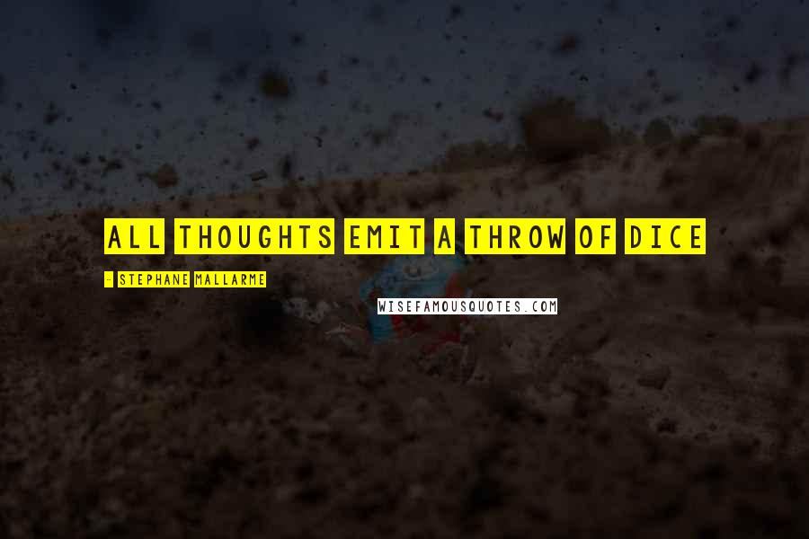 Stephane Mallarme quotes: All thoughts emit a throw of dice