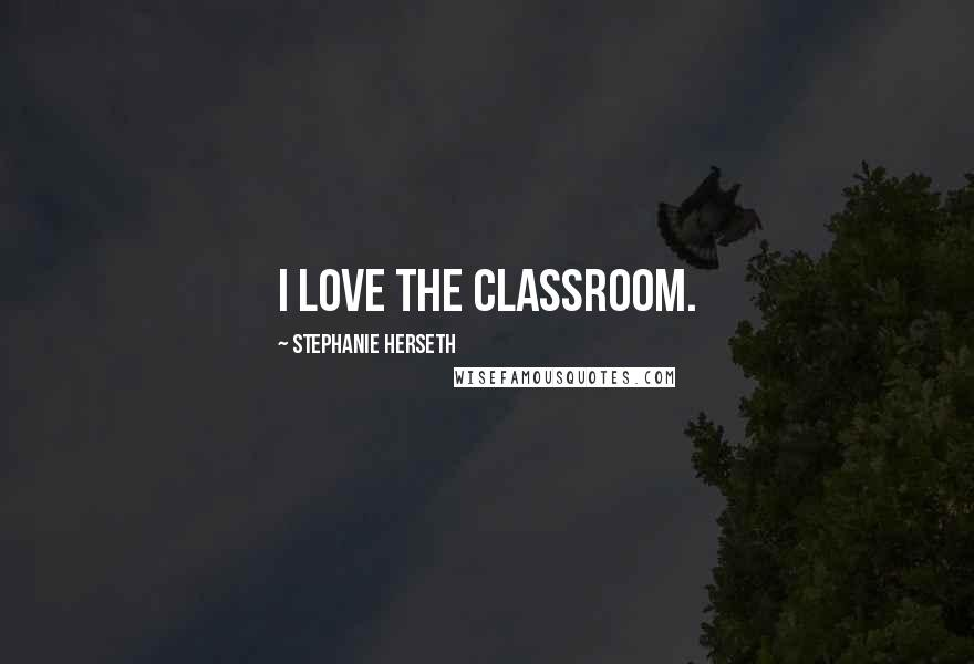 Stephanie Herseth quotes: I love the classroom.