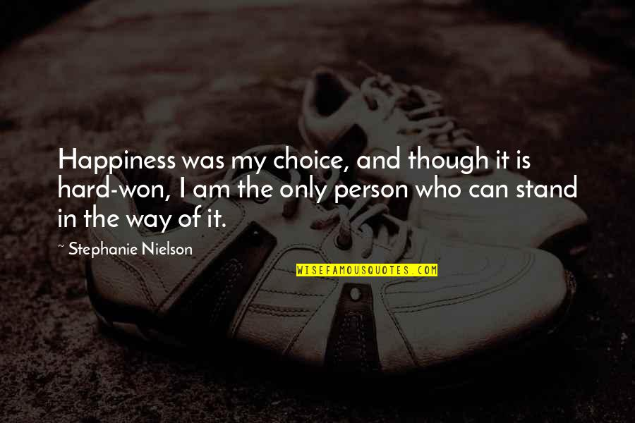 Stephanie Nielson Quotes By Stephanie Nielson: Happiness was my choice, and though it is