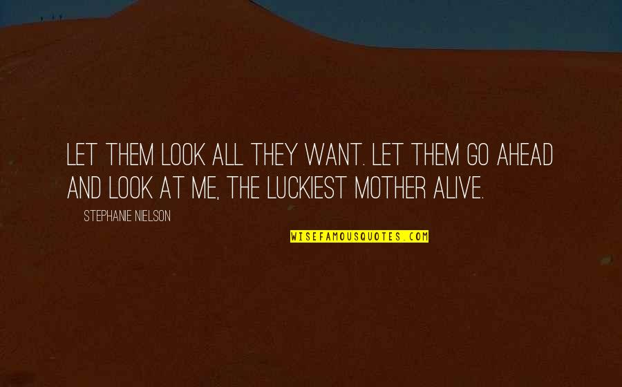 Stephanie Nielson Quotes By Stephanie Nielson: Let them look all they want. Let them