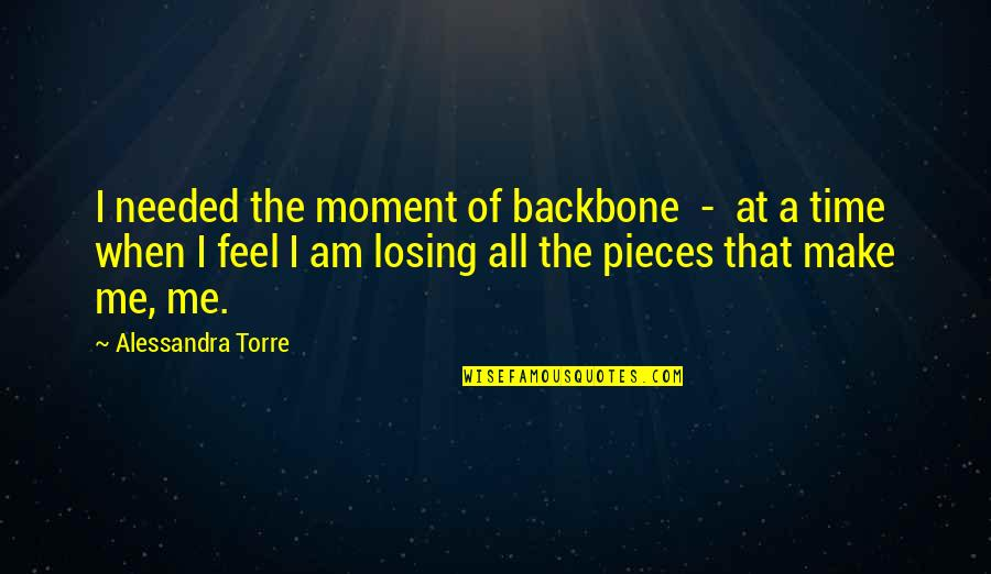Stephanie Plum Ranger Quotes By Alessandra Torre: I needed the moment of backbone - at