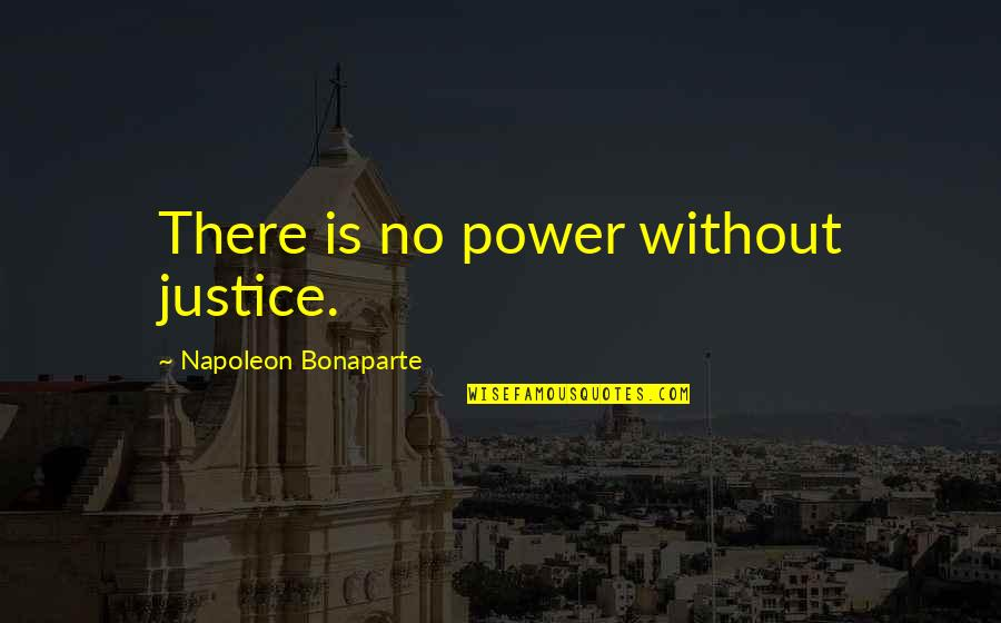 Stephanie Plum Ranger Quotes By Napoleon Bonaparte: There is no power without justice.