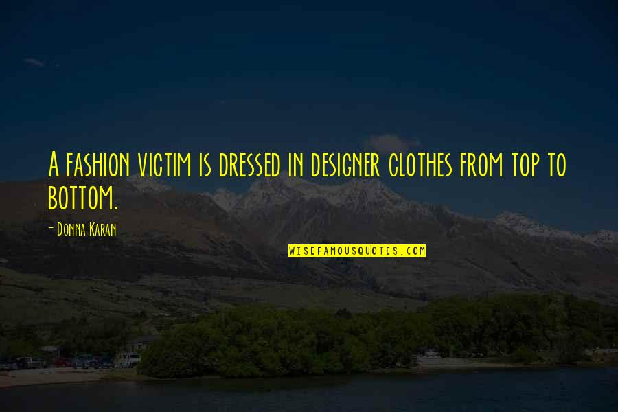 Stephen Blackpool Quotes By Donna Karan: A fashion victim is dressed in designer clothes