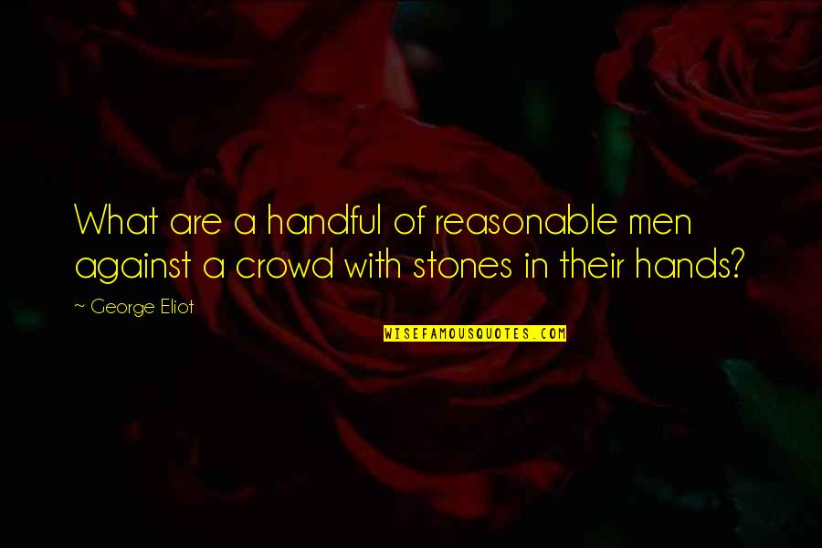 Stephen Blackpool Quotes By George Eliot: What are a handful of reasonable men against