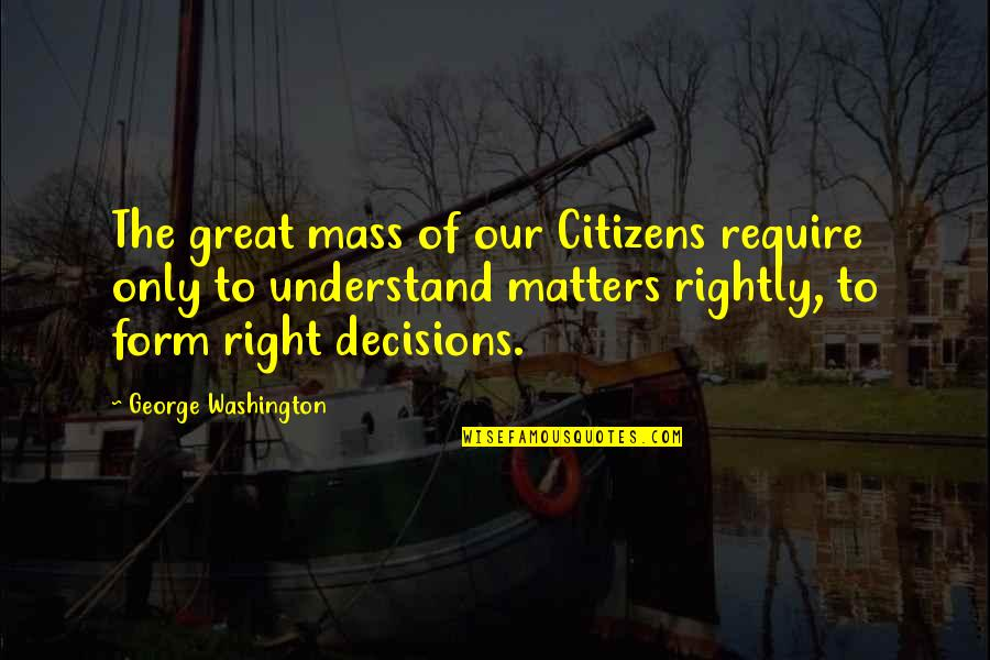 Stephen Blackpool Quotes By George Washington: The great mass of our Citizens require only
