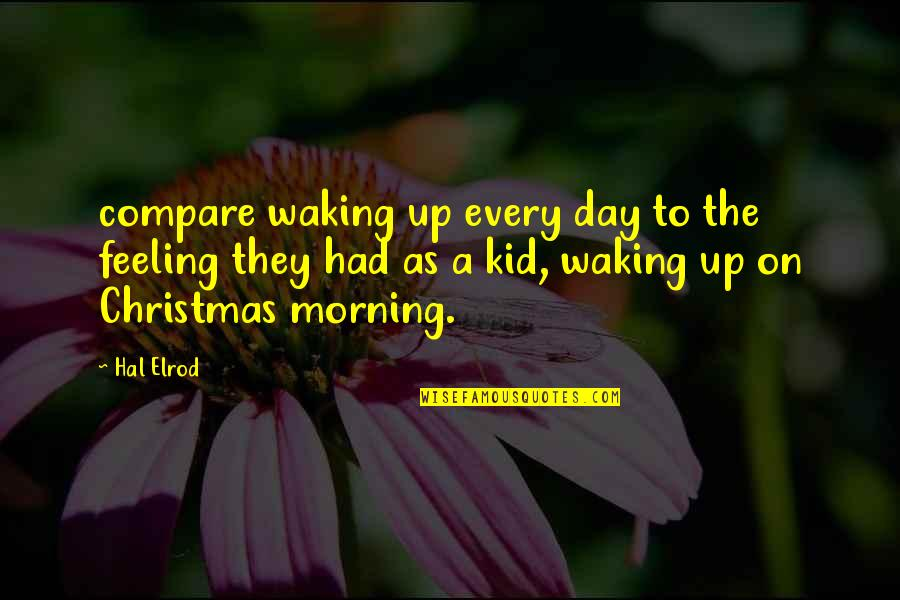 Stephen Blackpool Quotes By Hal Elrod: compare waking up every day to the feeling