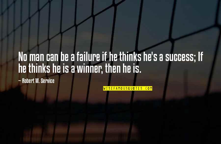 Stephen Blackpool Quotes By Robert W. Service: No man can be a failure if he