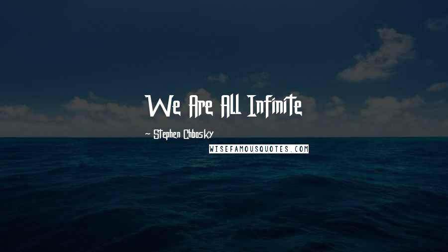 Stephen Chbosky quotes: We Are All Infinite