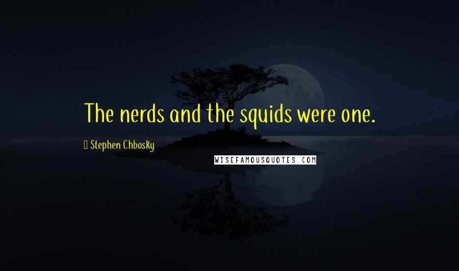 Stephen Chbosky quotes: The nerds and the squids were one.