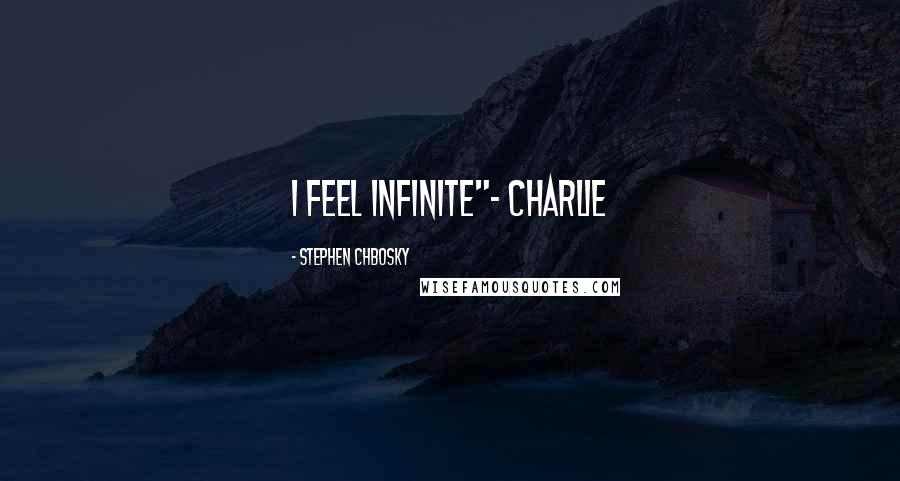 """Stephen Chbosky quotes: I feel infinite""""- Charlie"""