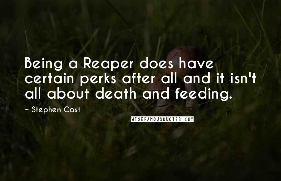 Stephen Cost quotes: Being a Reaper does have certain perks after all and it isn't all about death and feeding.