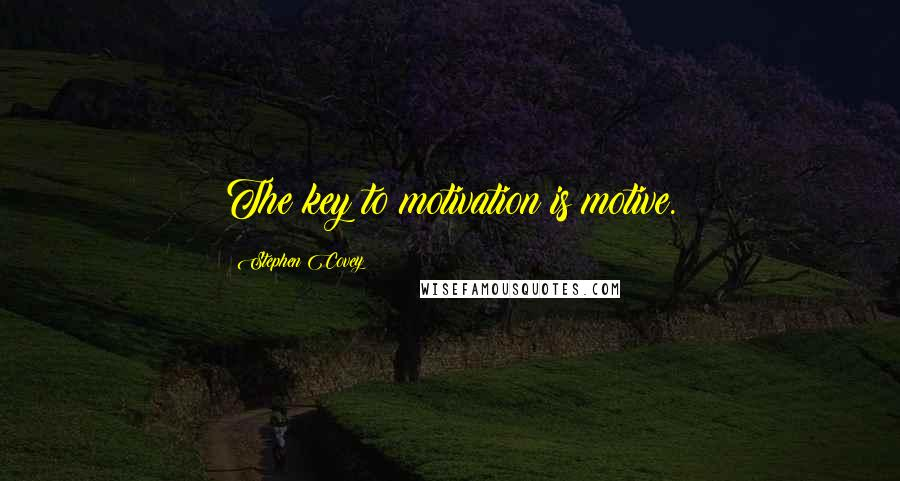 Stephen Covey quotes: The key to motivation is motive.
