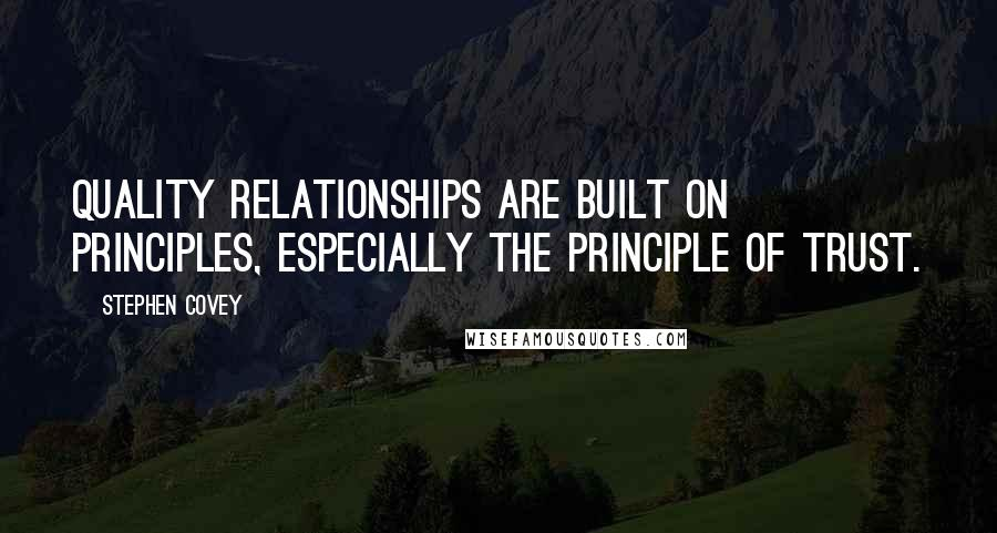 Stephen Covey quotes: Quality relationships are built on principles, especially the principle of trust.