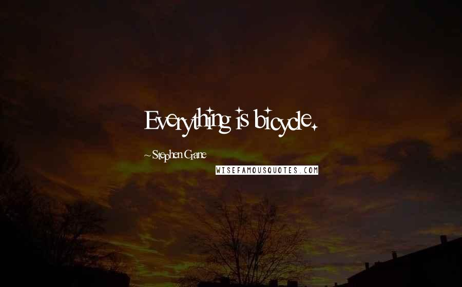 Stephen Crane quotes: Everything is bicycle.