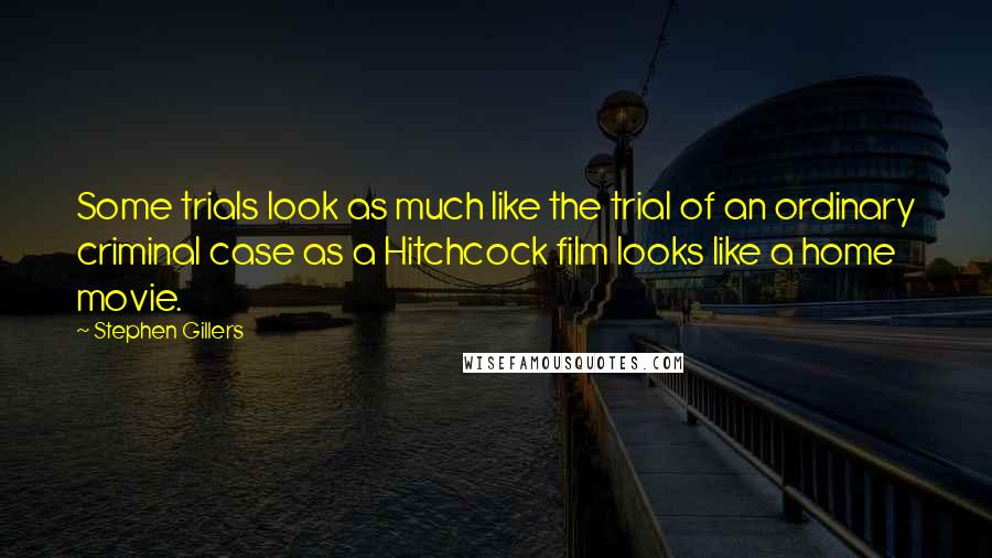Stephen Gillers quotes: Some trials look as much like the trial of an ordinary criminal case as a Hitchcock film looks like a home movie.