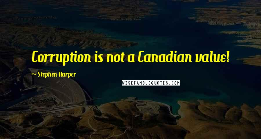 Stephen Harper quotes: Corruption is not a Canadian value!