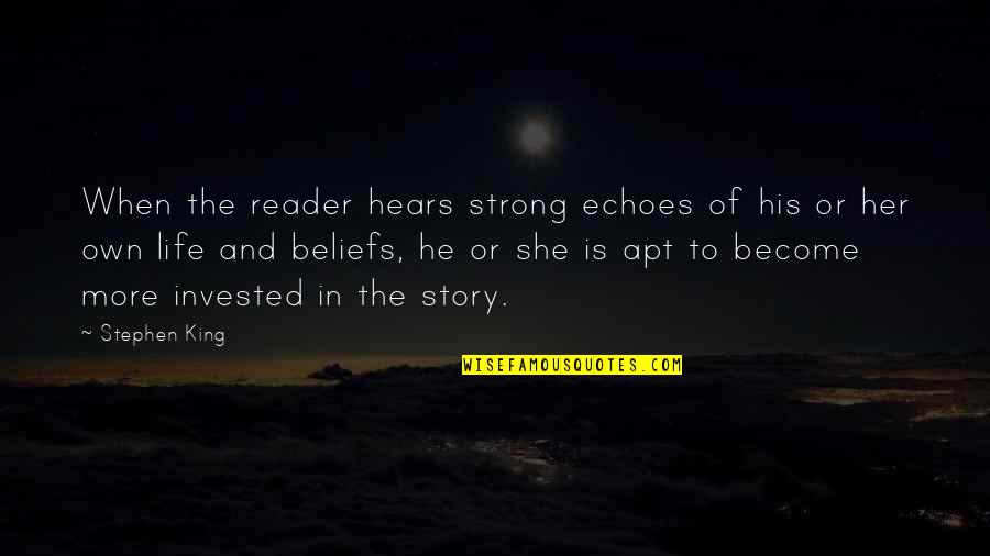 Stephen King Story Quotes By Stephen King: When the reader hears strong echoes of his